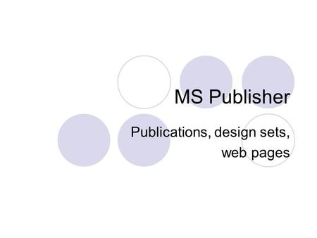 MS Publisher Publications, design sets, web pages.