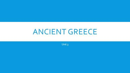 ANCIENT GREECE Unit 3. GREECE  The geography of Greece made it very difficult for different communities to get together  Greece is a country made up.