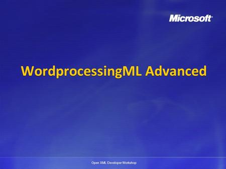 Open XML Developer Workshop WordprocessingML Advanced.