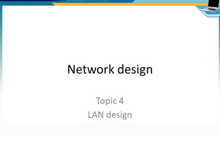 Network design Topic 4 LAN design. Agenda Modular design Hierarchal model Campus network design Design considerations Switch features.