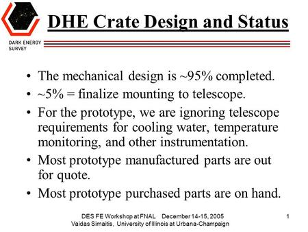 DES FE Workshop at FNAL December 14-15, 2005 Vaidas Simaitis, University of Illinois at Urbana-Champaign 1 DHE Crate Design and Status The mechanical design.