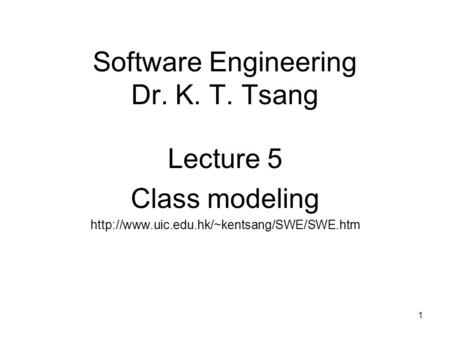1 Software Engineering Dr. K. T. Tsang Lecture 5 Class modeling