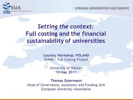 Setting the context: Full costing and the financial sustainability of universities Country Workshop: POLAND EUIMA – Full Costing Project University of.