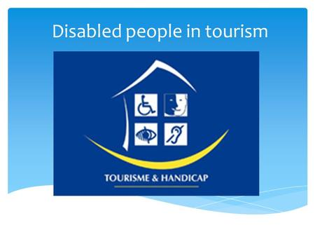 Disabled people in tourism. Strategy for the disabled people 2010 -2012 Enable accessibility and informational support for hearing and vision impaired.