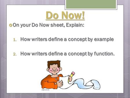 Do Now!  On your Do Now sheet, Explain: 1. How writers define a concept by example 2. How writers define a concept by function.
