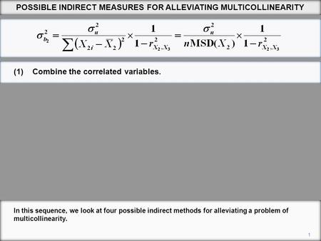 (1)Combine the correlated variables. 1 In this sequence, we look at four possible indirect methods for alleviating a problem of multicollinearity. POSSIBLE.