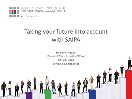 Benjamin Hegeni (Growth & Transformation Officer) 011 207 7840 Taking your future into account with SAIPA.