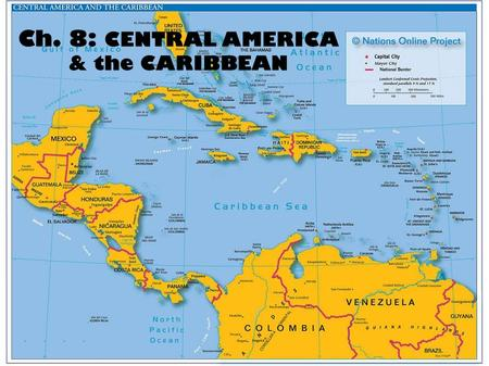 Ch. 8: CENTRAL AMERICA & the CARIBBEAN. PHYSICAL GEOGRAPHY Central America and the Caribbean Let's Make Some Connections This region is culturally and.