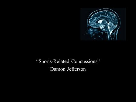 """Sports-Related Concussions"" Damon Jefferson.  ""Every year the US Center for Disease Control and Prevention estimate that 300,000 concussions are sustained."
