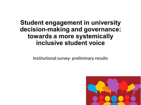 Institutional survey- preliminary results Student engagement in university decision-making and governance: towards a more systemically inclusive student.