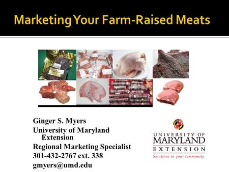 Ginger S. Myers University of Maryland Extension Regional Marketing Specialist 301-432-2767 ext. 338