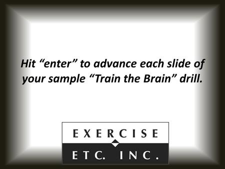 "Hit ""enter"" to advance each slide of your sample ""Train the Brain"" drill."