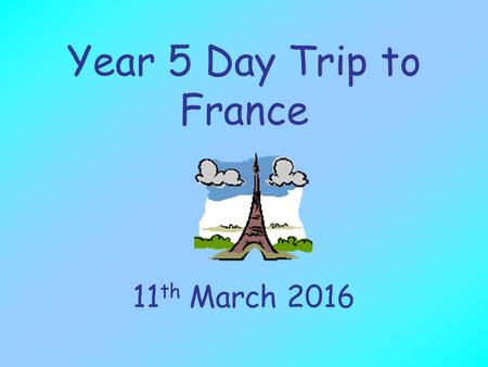 Year 5 Day Trip to France 11th March 2016.