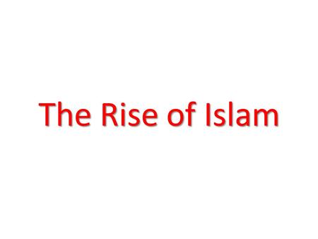 The Rise of Islam. The Islamic faith quickly spread across the Arabian Peninsula under Muhammad, and his successors.