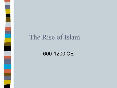 The Rise of Islam 600-1200 CE. Middle East, ca. 600 A.D.