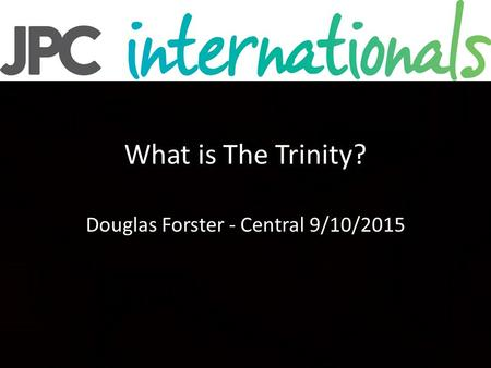 What is The Trinity? Douglas Forster - Central 9/10/2015.