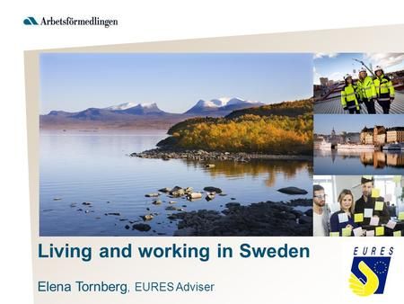 Living and working in Sweden Elena Tornberg, EURES Adviser.