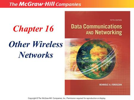 Chapter 16 Other Wireless Networks Copyright © The McGraw-Hill Companies, Inc. Permission required for reproduction or display.