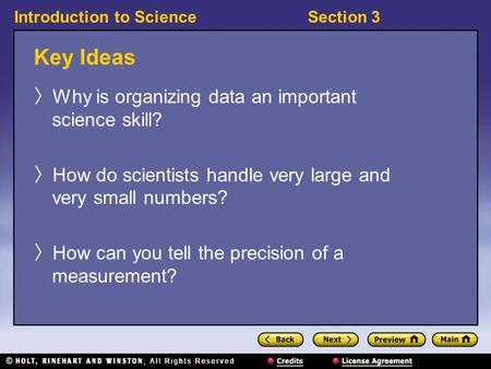 Introduction to ScienceSection 3 Key Ideas 〉 Why is organizing data an important science skill? 〉 How do scientists handle very large and very small numbers?