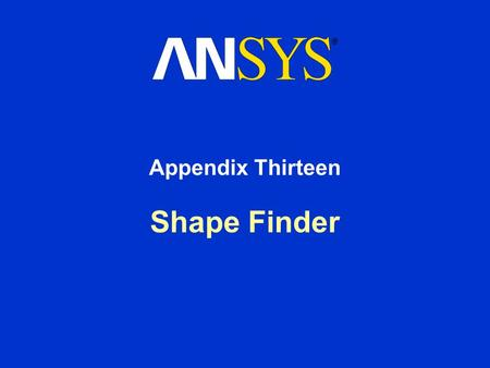 Shape Finder Appendix Thirteen. Training Manual Shape Finder August 26, 2005 Inventory #002275 A13-2 Chapter Overview In this chapter, using the Shape.