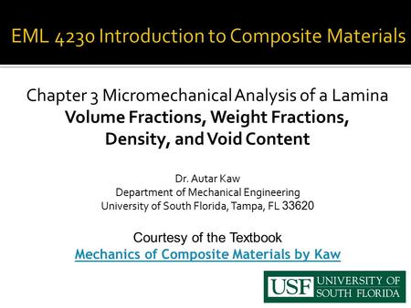 Chapter 3 Micromechanical Analysis of a Lamina Volume Fractions, Weight Fractions, Density, and Void Content Dr. Autar Kaw Department of Mechanical Engineering.
