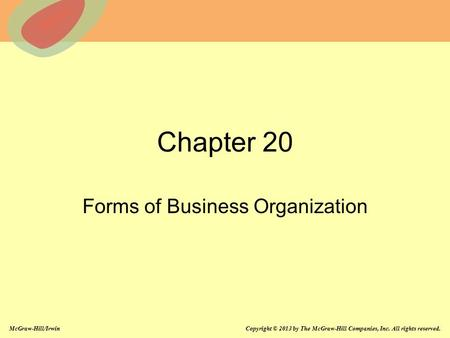 McGraw-Hill/Irwin Copyright © 2013 by The McGraw-Hill Companies, Inc. All rights reserved. Chapter 20 Forms of Business Organization.