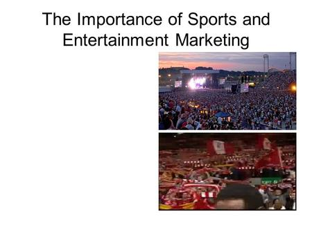 The Importance of Sports and Entertainment Marketing.
