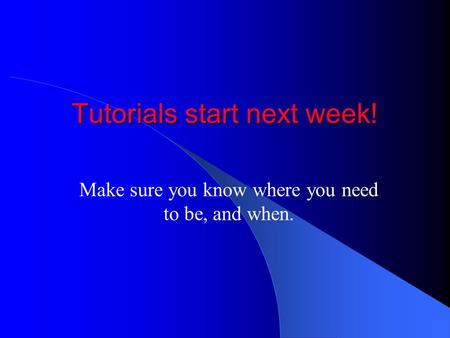 Tutorials start next week! Make sure you know where you need to be, and when.
