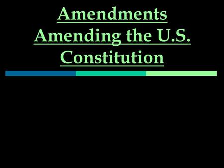 Amendments Amending the U.S. Constitution. Proposal [ask to create]  Vote of 2/3 of members of both houses Or  By national convention.