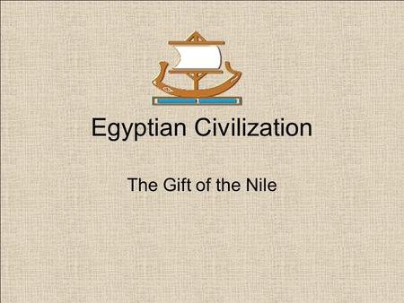 <strong>Egyptian</strong> <strong>Civilization</strong> The Gift of the Nile. The NILE RIVER, the longest river in the world (6,650 kilometers), flows north from the heart of Africa.