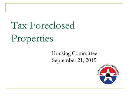Tax Foreclosed Properties Housing Committee September 21, 2015.