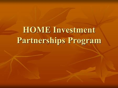 HOME Investment Partnerships Program. OVERVIEW - TOPICS OVERVIEW - TOPICS FY 2008 HOME Budget FY 2008 HOME Budget Performance Measurement Performance.