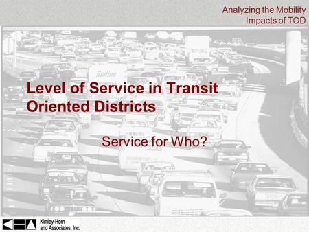 Analyzing the Mobility Impacts of TOD Level of Service in Transit Oriented Districts Service for Who?