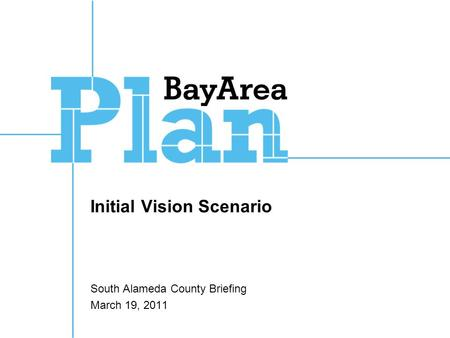 Initial Vision Scenario South Alameda County Briefing March 19, 2011.