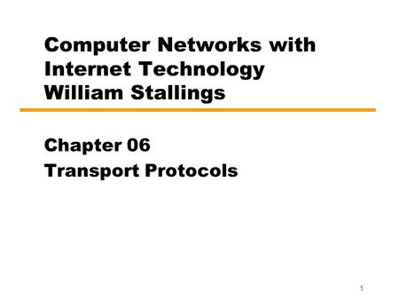 Computer Networks with Internet Technology William Stallings Chapter 06 Transport Protocols 1.