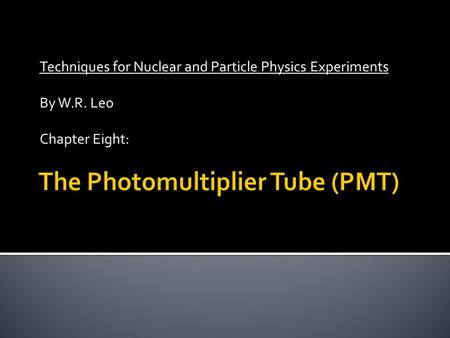 Techniques for Nuclear and Particle Physics Experiments By W.R. Leo Chapter Eight: