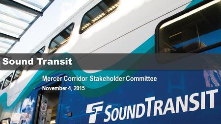 Mercer Corridor Stakeholder Committee November 4, 2015 Sound Transit.