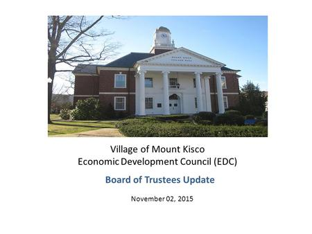 Village of Mount Kisco Economic Development Council (EDC) Board of Trustees Update November 02, 2015.