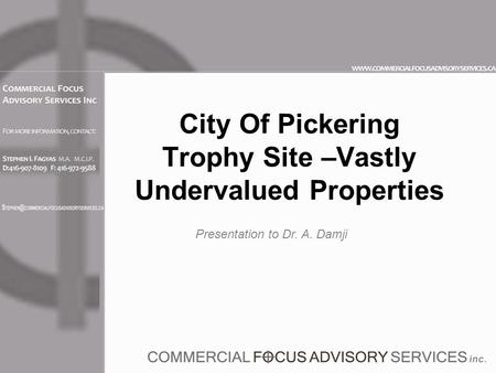 City Of Pickering Trophy Site –Vastly Undervalued Properties Presentation to Dr. A. Damji.
