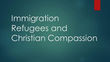 "Immigration Refugees and Christian Compassion. Biblical Terms. Sojourners  Genesis 32:4 (ESV) ""Thus you shall say to my lord Esau: Thus says your servant."