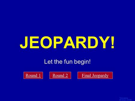 Template by Bill Arcuri, WCSD Click Once to Begin JEOPARDY! Let the fun begin! Round 1Round 2Final Jeopardy.