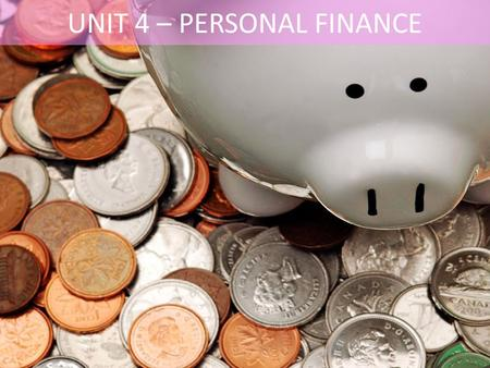UNIT 4 – PERSONAL FINANCE. TYPES OF INVESTMENTS Liquid Assets – Cash and cash equivalents – Checking accounts – Savings accounts – Traveler's checks.