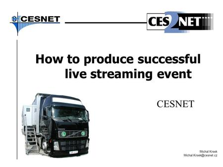How to produce successful live streaming event CESNET Michal Krsek