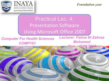 Foundation year Practical Lec. 4:Practical Lec. 4: Presentation Software Using Microsoft Office 2007 Practical Lec. 4:Practical Lec. 4: Presentation Software.