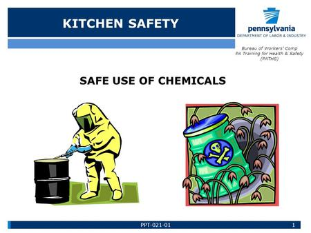 KITCHEN SAFETY SAFE USE OF CHEMICALS Bureau of Workers' Comp PA Training for Health & Safety (PATHS) 1PPT-021-01.