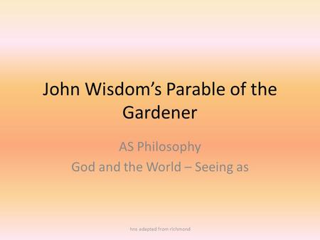 John Wisdom's Parable of the Gardener AS Philosophy God and the World – Seeing as hns adapted from richmond.