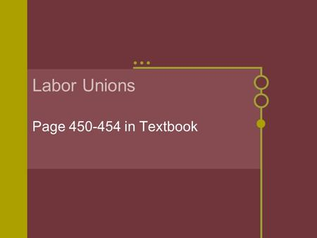 Labor Unions Page 450-454 in Textbook. Introduction As business leaders merged and consolidated their forces, it seemed necessary for workers to do the.