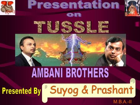 Suyog & Prashant Presentation on TUSSLE AMBANI BROTHERS Presented By