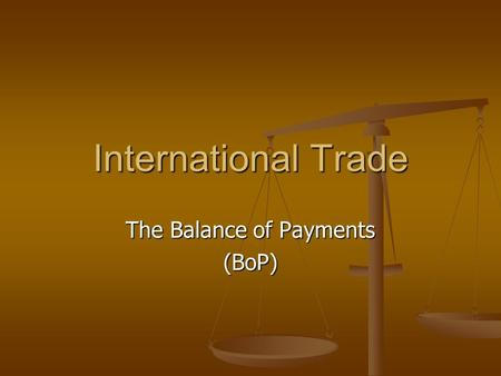 International Trade The Balance of Payments (BoP).