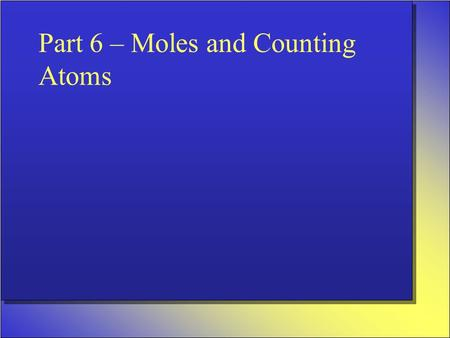 "Part 6 – Moles and Counting Atoms. Measuring Matter When we talk about ""how much"" of something we have we use three different ways of measuring: –Counting-"